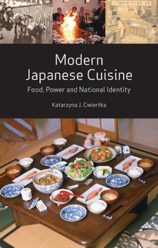 Modern Japanese Cuisine: Food, Power and National Identity, Katarzyna J. Cwiertka