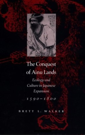 The Conquest of Ainu Lands_ Ecology and Culture in Japanese Expansion, 1590-1800_ Brett L. Walker_ 9780520248342_ Amazon.com_ Books